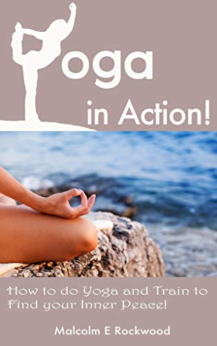 Yoga in Action! How to do Yoga and Train to Find your Inner Peace! (English Edition)