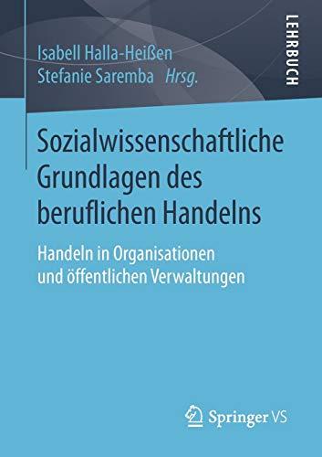 Sozialwissenschaftliche Grundlagen des beruflichen Handelns: Handeln in Organisationen und öffentlichen Verwaltungen