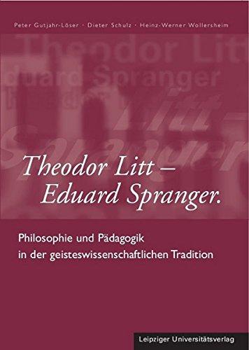 Theodor Litt – Eduard Spranger: Philosophie und Pädagogik in der geisteswissenschaftlichen Tradition