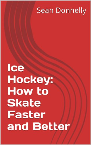Ice Hockey: How to Skate Faster and Better (English Edition)