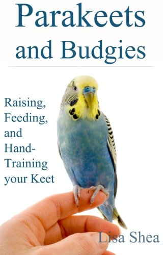 Parakeets And Budgies - Raising, Feeding, And Hand-Training...