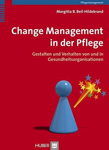 Change Management in der Pflege: Gestalten und Verhalten von und in Gesundheitsorganisationen