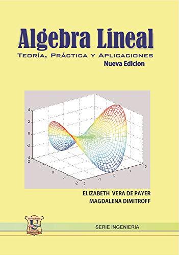 Álgebra lineal: Teoría, práctica y aplicaciones. (MATEMÁTICAS, CALCULOS Y ALGEBRA nº 7)