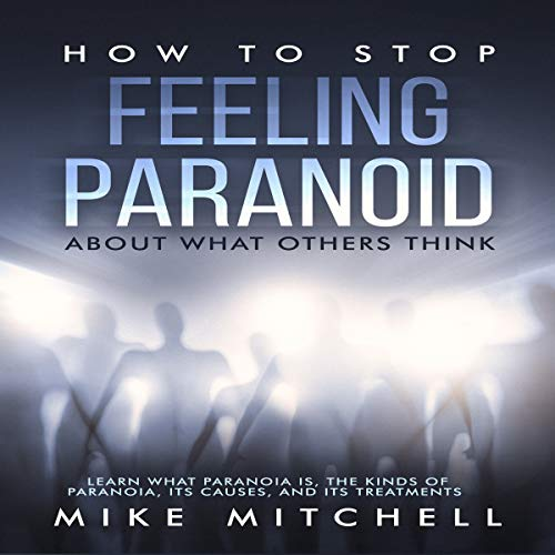 How to Stop Feeling Paranoid About What Others Think audiobook cover art