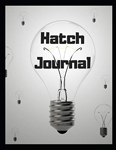 Hatch Journal - 100 Pages to Conceive, Incubate, and Hatch Your Next Big Idea - Inventors Journal