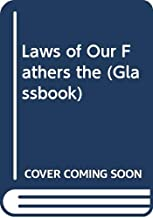 Laws of Our Fathers the (Glassbook)