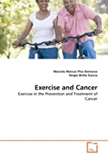 Exercise and Cancer: Exercise in the Prevention and Treatment of Cancer