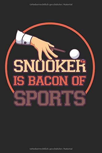 Snooker Is Bacon Of Sports: Billard Tagesplaner und Notizbuch für Billardspieler zum selbst eintragen und notieren. Leeres Notizheft für Ergebnisse, ... für Billardfans, Pool & Snooker Spieler