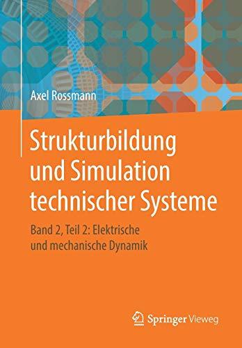 Strukturbildung und Simulation technischer Systeme: Band 2, Teil 2: Elektrische und mechanische Dynamik