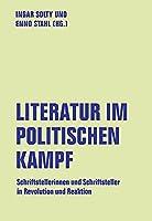 Literatur im politischen Kampf: Schriftstellerinnen und Schriftsteller in Revolution und Reaktion
