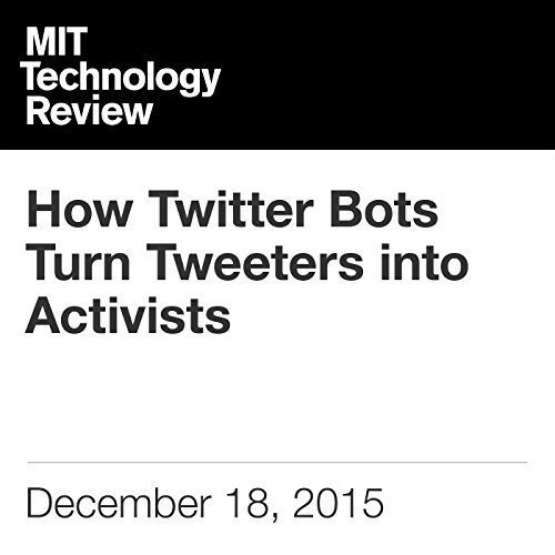 How Twitter Bots Turn Tweeters into Activists cover art