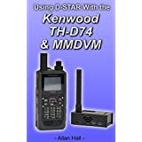 Using D-STAR with the Kenwood TH-D74a & MMDVM (English Edition)