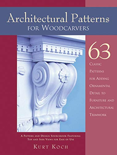 Architectural Patterns for Woodcarvers: 63 Classic Patterns for Adding Detail to Mantels Archways, Entrance Ways, Chair Backs, Bed Frames, Window Frames