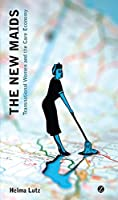 The New Maids: Transnational Women and the Care Economy