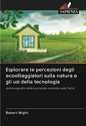 Esplorare le percezioni degli ecovillaggiatori sulla natura e gli usi della tecnologia: Un'ennografia delle comunità centrate sulla Terra