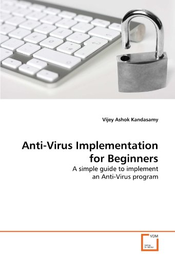 Anti-Virus Implementation for Beginners: A simple guide to implement an Anti-Virus program