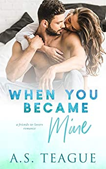 When You Became Mine by [AS Teague]