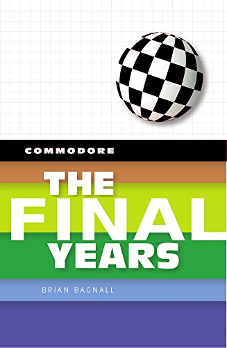 Bagnall, B: Commodore: The Final Years (Commodore Trilogy, Band 3)