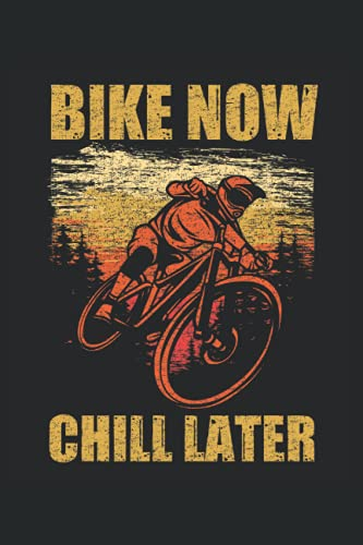 Bike now chill later: DIN A5 Heft kariert 120 Seiten (Kariert) Notizbuch für alle die mit dem Fahrrad, Mountainbike oder E-Bike unterwegs sind