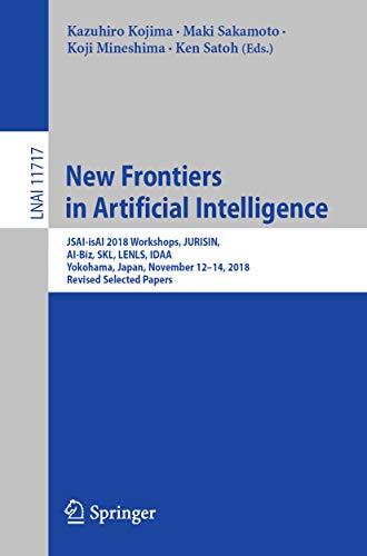 New Frontiers in Artificial Intelligence: JSAI-isAI 2018 Workshops, JURISIN, AI-Biz, SKL, LENLS, IDAA, Yokohama, Japan, November 12–14, 2018, Revised Selected ... Science Book 11717) (English Edition)