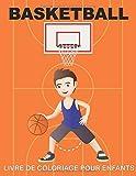 BASKETBALL livre de coloriage pour enfants: Un livre de coloriage pour les filles et les garçons qui aiment les cerceaux / 40 illustrations