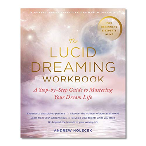 The Lucid Dreaming Workbook: A Step-by-Step Guide to Mastering Your Dream Life