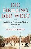 Die Heilung der Welt: Das Goldene Zeitalter der Medizin 1840-1914