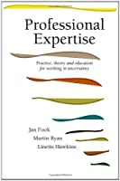 Professional Expertise: Practice, Theory and Education for Working in Uncertainty by Jan Fook J. Fook M. Ryan(2000-06-01)