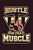 Hustle For That Muscle: Weekly Workout Log & Training Journal for Men, Motivational Word Art Cover, 150 Pages, 6 x 9 Inches