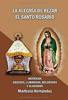 La alegria de rezar el Santo Rosario: Misterios Gozosos, Luminosos, Dolorosos y Gloriosos (Spanish Edition)