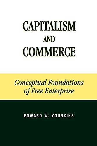 Compare Textbook Prices for Capitalism and Commerce: Conceptual Foundations of Free Enterprise  ISBN 9780739103814 by Younkins, Edward W.