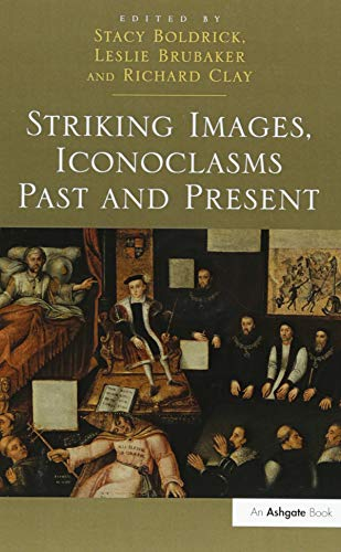 Striking Images, Iconoclasms Past and Present