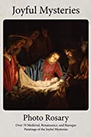 Joyful Mysteries Photo Rosary: Pray the Rosary with over 70 Renaissance and Baroque Paintings