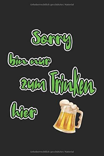 Sorry bin nur zum Trinken hier: Notizbuch, Notizheft, Tagebuch | Geschenk-Idee für Bier-Trinker & JGA | Dot Grid | A5 | 120 Seiten