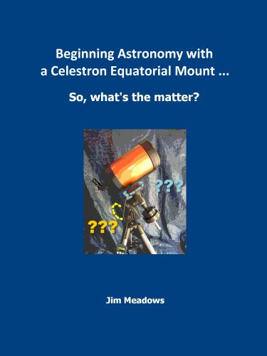 Beginning Astronomy with a Celestron Equatorial Mount ... So, what's the matter? California