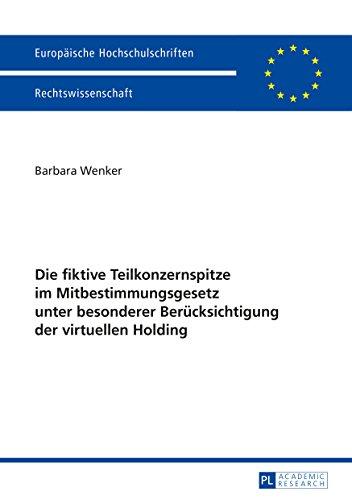 Die fiktive Teilkonzernspitze im Mitbestimmungsgesetz unter besonderer Berücksichtigung der virtuellen Holding (Europäische Hochschulschriften Recht 5706)