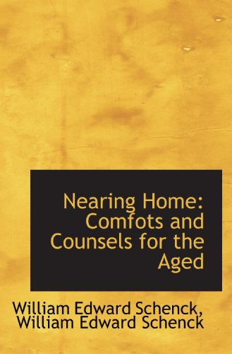 Nearing Home: Comfots and Counsels for the Aged