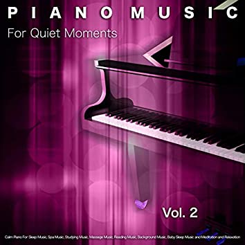 Piano Music For Quiet Moments: Calm Piano For Sleep Music, Spa Music, Studying Music, Massage Music, Reading Music, Background Music, Baby Sleep Music and Meditation and Relaxation, Vol. 2