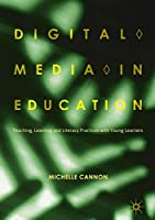 Digital Media in Education: Teaching, Learning and Literacy Practices with Young Learners