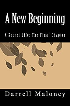 A New Beginning: A Secret Life, Book 4 by [Darrell Maloney]