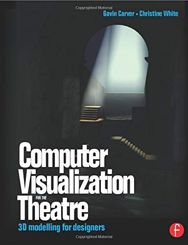 Computer Visualization for the Theatre: 3D Modelling for Designers