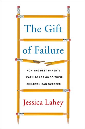 Amazon.com: The Gift of Failure: How the Best Parents Learn to Let ...