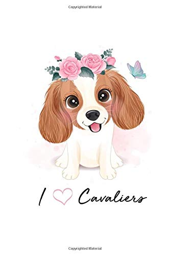 I Love Cavaliers Journal: Stylish Lined Notebook for Cavalier King Charles Spaniel Lovers (Kooky K9 Books Dog Breed Notebooks and Journals)