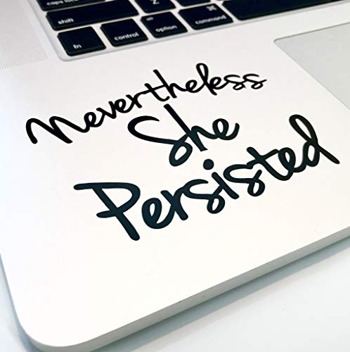 Nevertheless She Persisted 4' Decal _ Vinyl motivational STICKER for laptop journal,wall or car (black)
