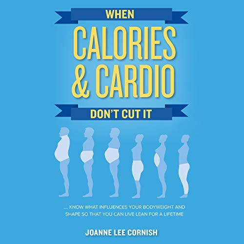 When Calories & Cardio Don't Cut It audiobook cover art