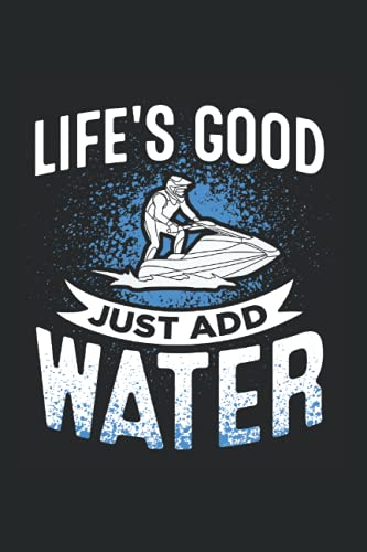 Jet Ski Life's Good Just Add Water Water Scooter Jet Skiing: 6x9 Notebook