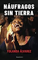 Náufragos sin tierra / Castaways Without Land: A Bordo De La Mission Mas Dura Del Open Arms