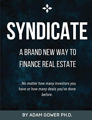 SYNDICATE: A Brand New Way to Finance Real Estate -  Independently published