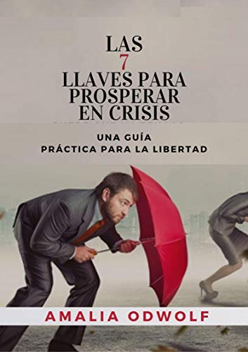 LAS 7 LLAVES PARA PROSPERAR EN CRISIS : Una guía práctica para la libertad (Edición en español)