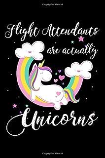 Flight Attendants Are Actually Unicorns: A Blank Lined Journal for Flight Attendants Who Love Unicorns